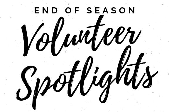 End of Season Volunteer Spotlight
